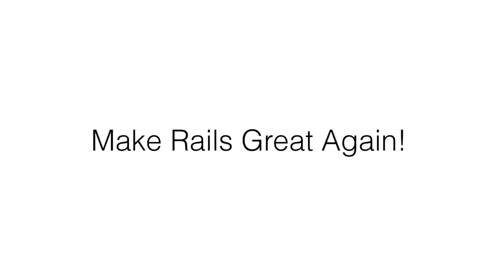 Make Rails Great Again!