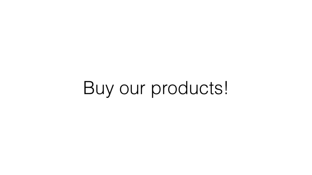 Buy our products!