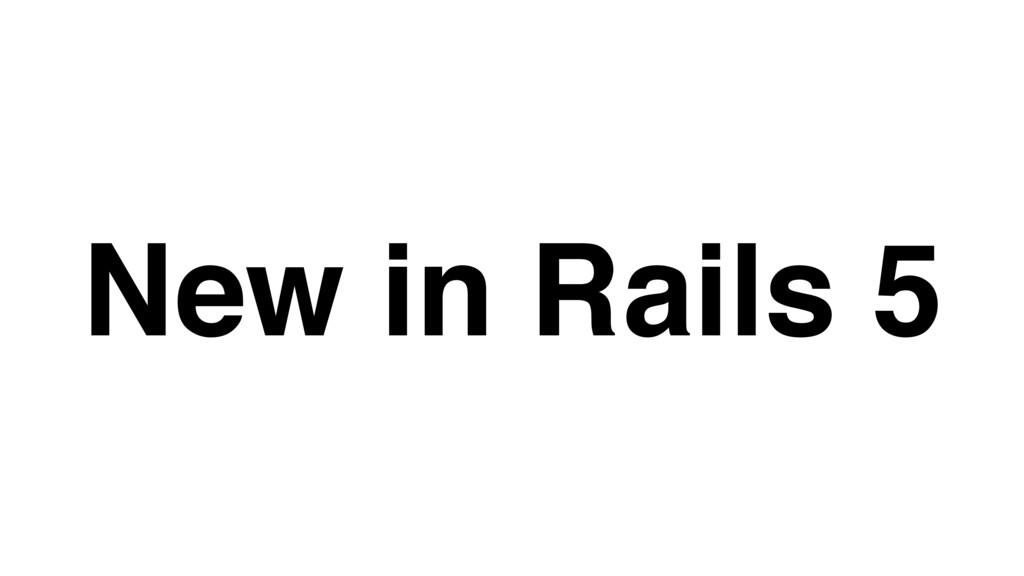 New in Rails 5