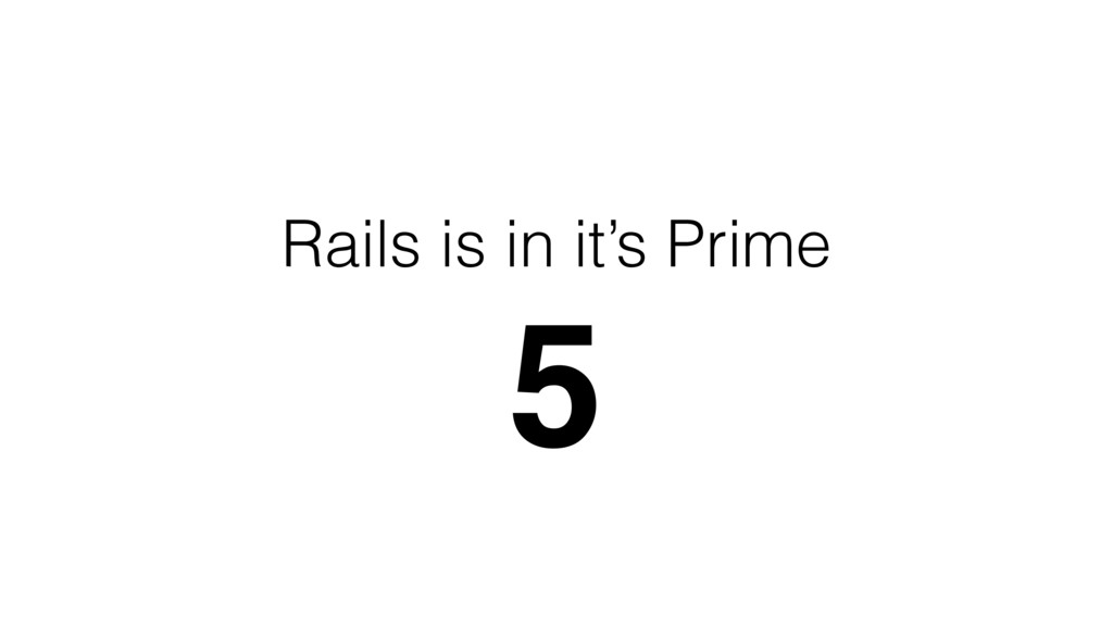 Rails is in it's Prime 5