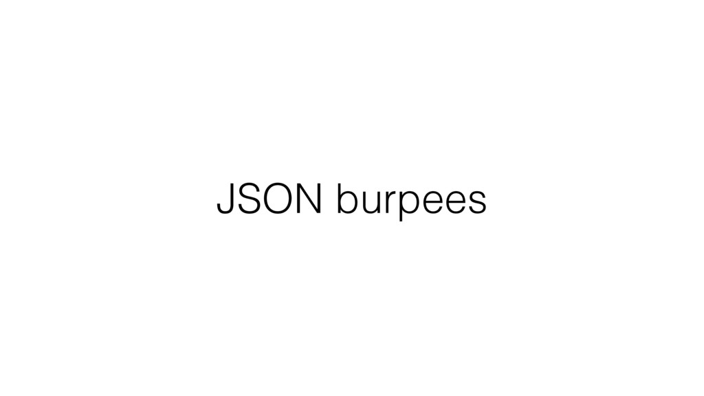 JSON burpees