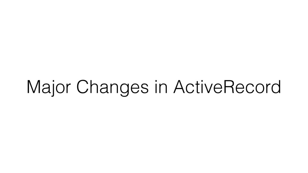 Major Changes in ActiveRecord
