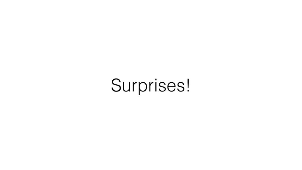 Surprises!