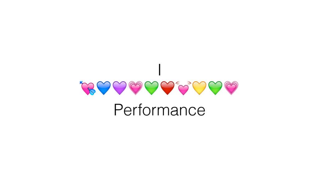 I ❤ Performance
