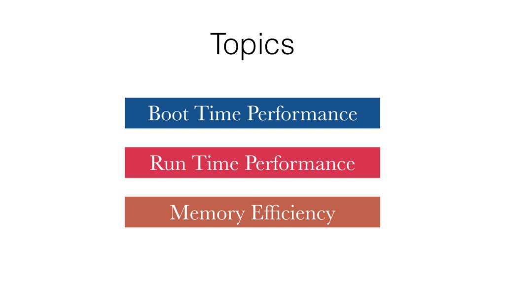 Topics Boot Time Performance Run Time Performan...