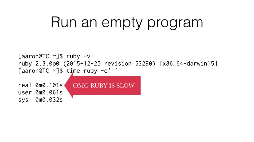 Run an empty program [aaron@TC ~]$ ruby -v ruby...