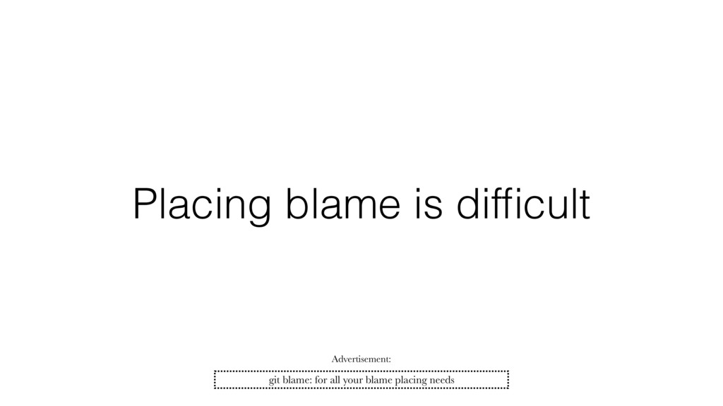 Placing blame is difficult git blame: for all yo...
