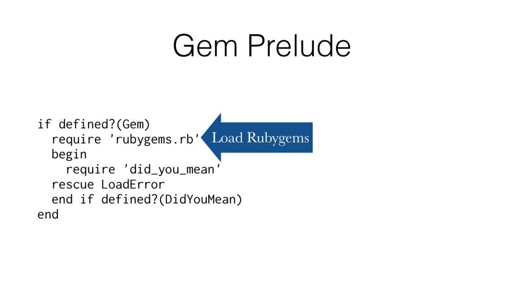 Gem Prelude if defined?(Gem) require 'rubygems....
