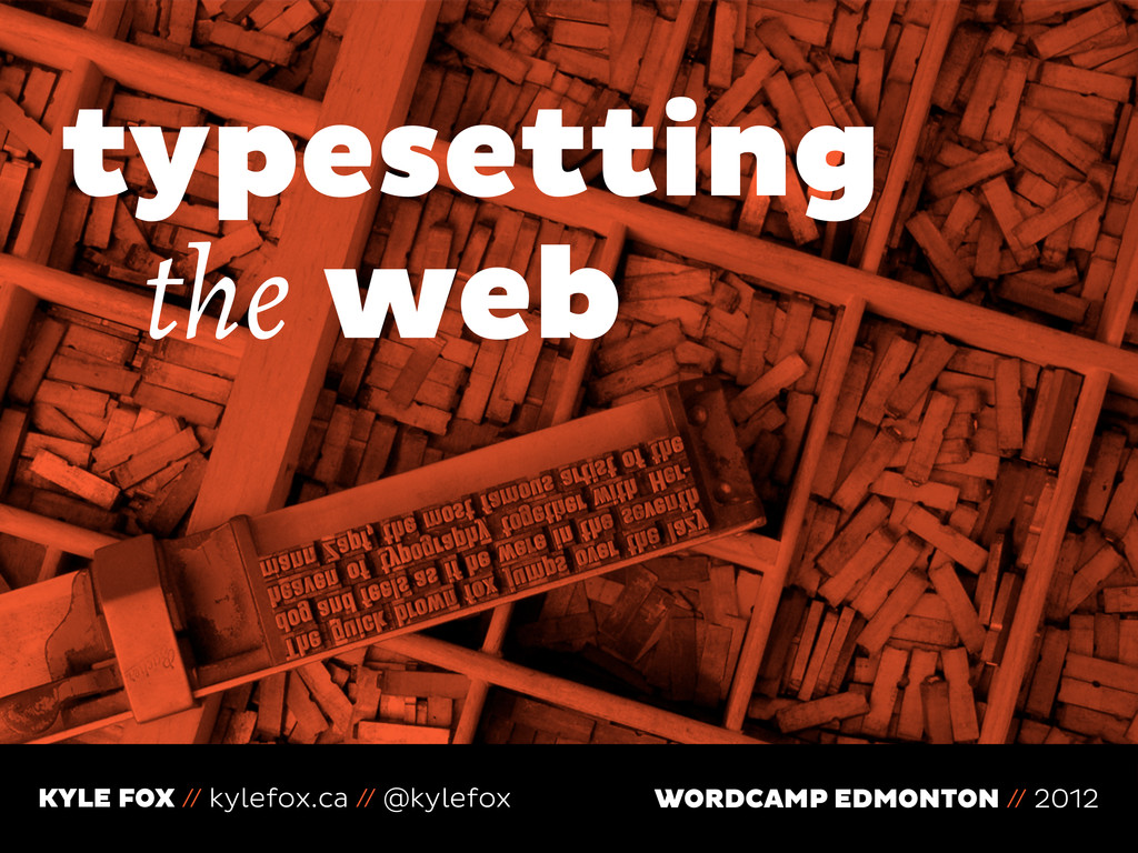 typesetting the web KYLE FOX // kylefox.ca // @...