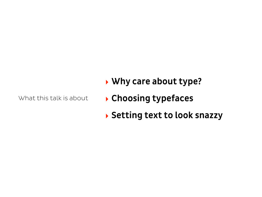 What this talk is about ‣ Why care about type? ...