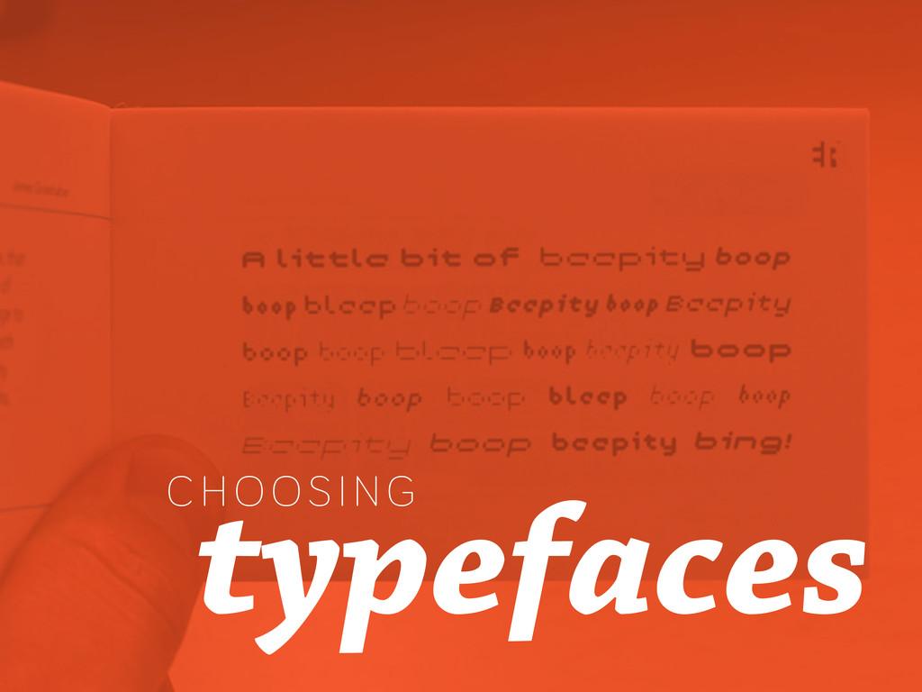 CH O OSIN G typefaces