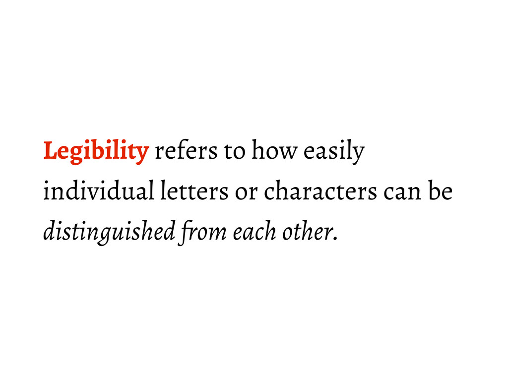 Legibility refers to how easily individual lett...