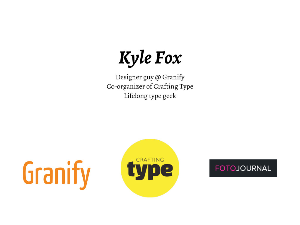 Kyle Fox Designer guy @ Granify Co-organizer of...