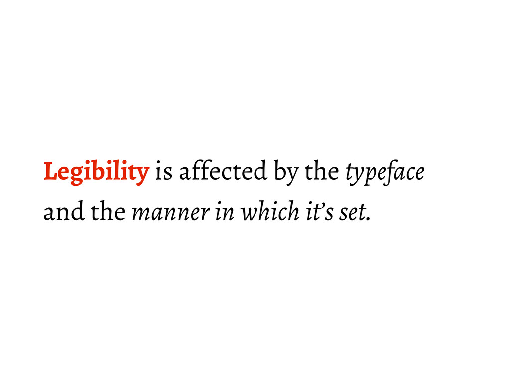 Legibility is affected by the typeface and the ...