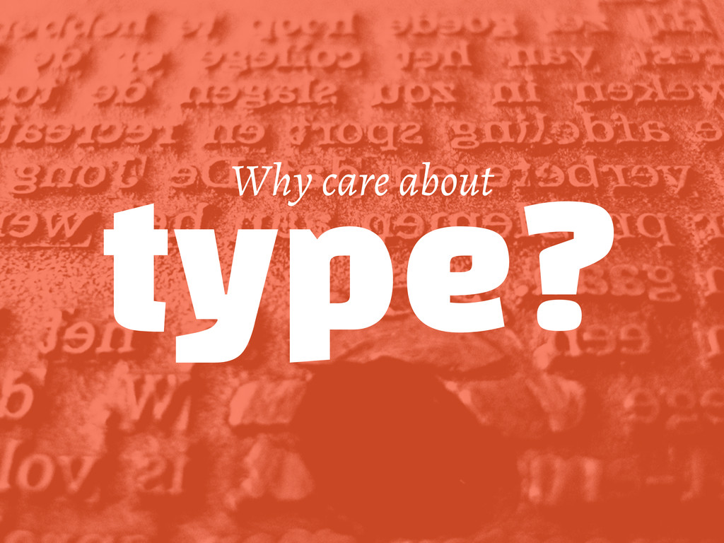 Why care about type?