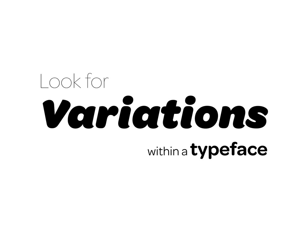 Look for Variations within a typeface