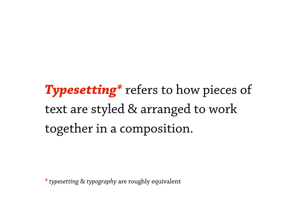 Typesetting* refers to how pieces of text are s...