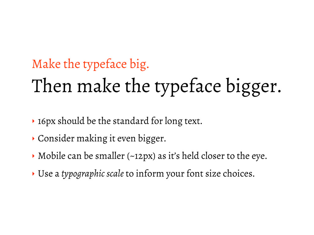 Make the typeface big. Then make the typeface b...