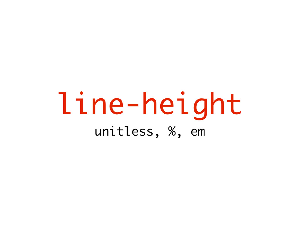 line-height unitless, %, em