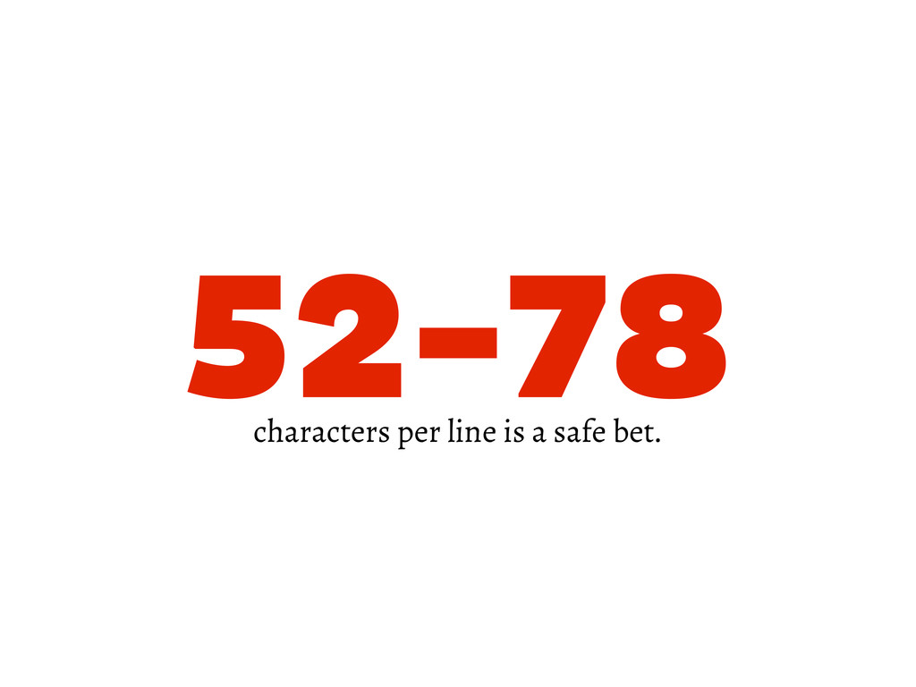 52-78 characters per line is a safe bet.