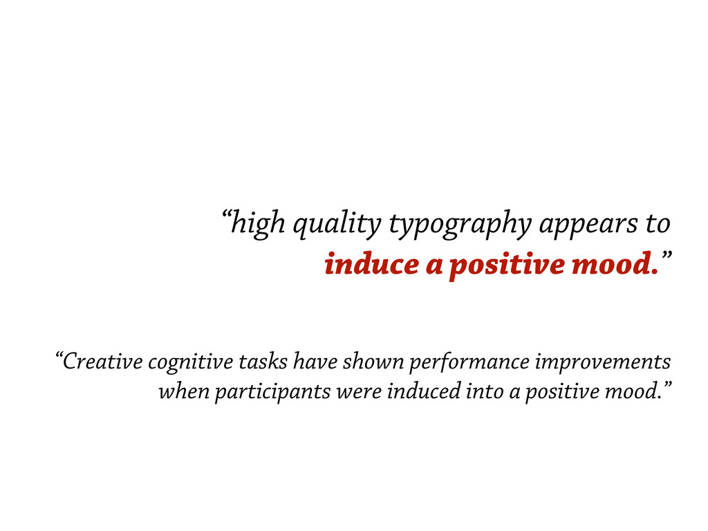 """high quality typography appears to induce a po..."