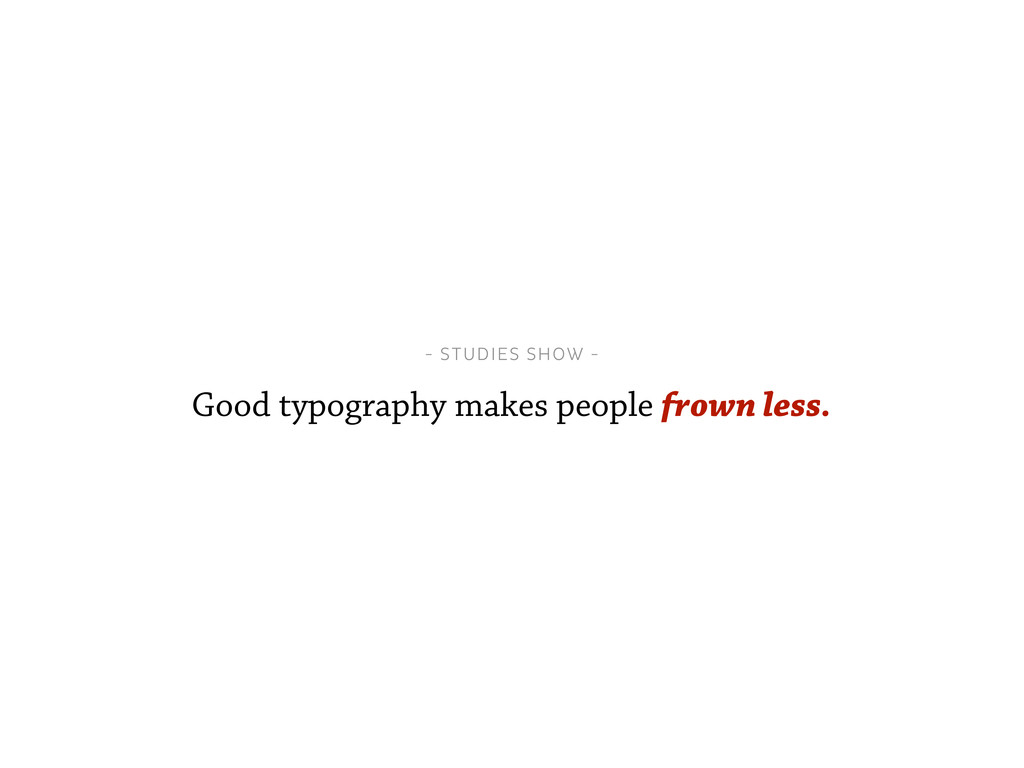- STUDIES SHOW - Good typography makes people f...