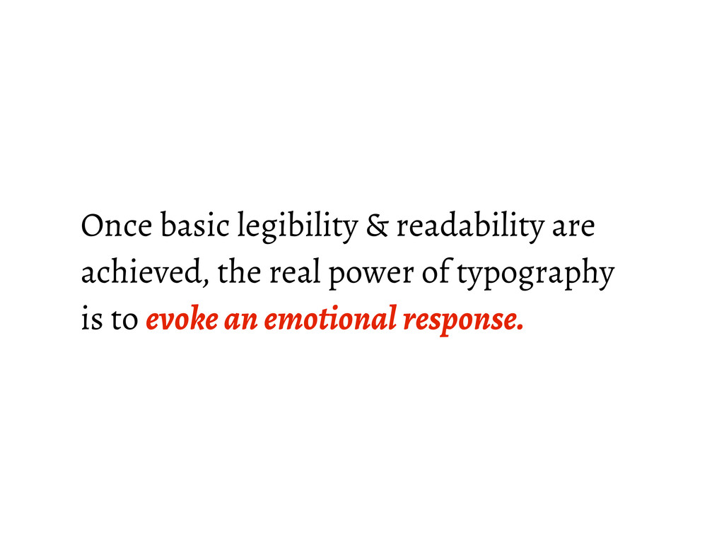 Once basic legibility & readability are achieve...