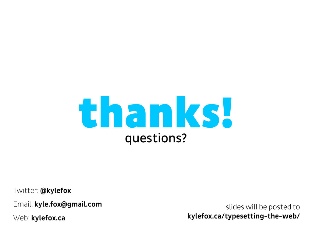 thanks! questions? slides will be posted to kyl...