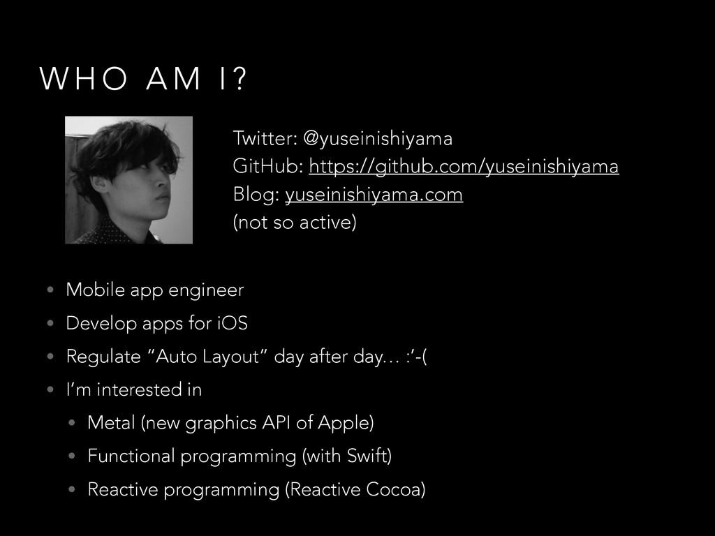W H O A M I ? • Mobile app engineer • Develop a...