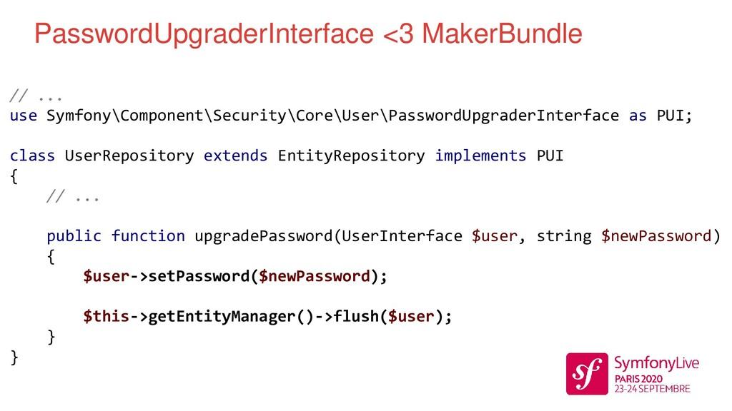 PasswordUpgraderInterface <3 MakerBundle // ......