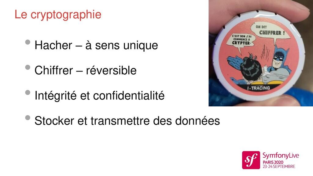 Le cryptographie • Hacher – à sens unique • Chi...