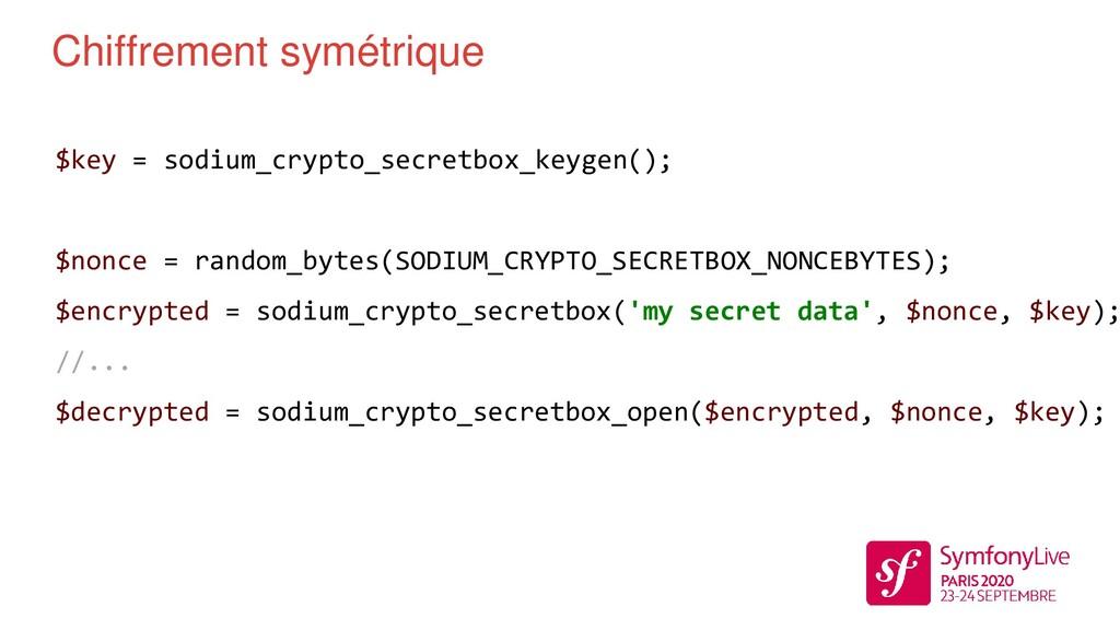 Chiffrement symétrique $key = sodium_crypto_sec...