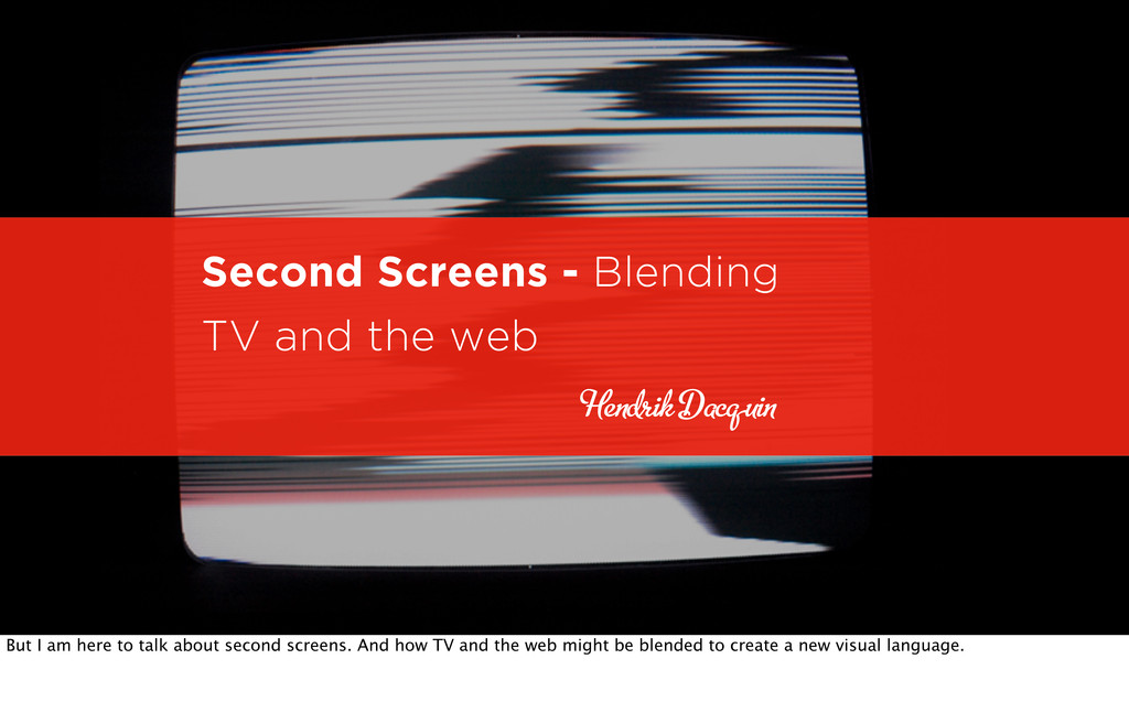 Second Screens - Blending TV and the web He i D...