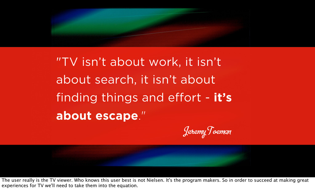 """""""TV isn't about work, it isn't about search, it..."""