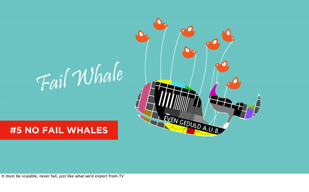 #5 NO FAIL WHALES It must be scalable, never fa...