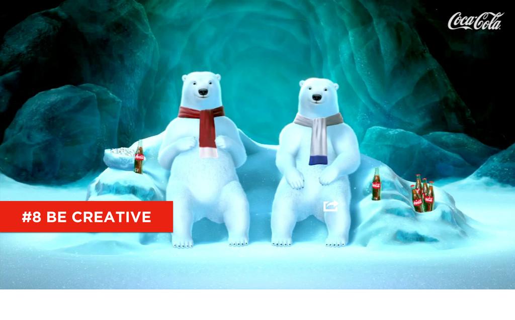 #8 BE CREATIVE