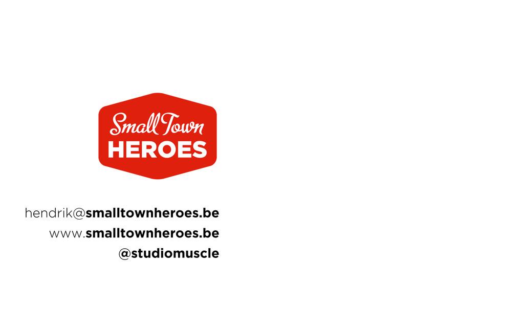 hendrik@smalltownheroes.be www.smalltownheroes....