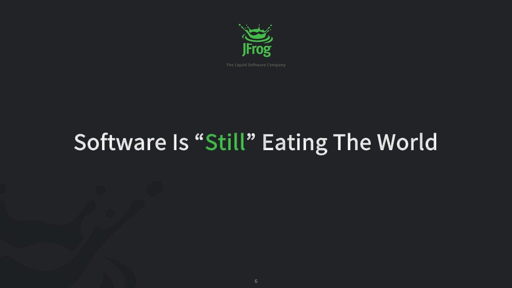 6 Software Is Still Eating The World