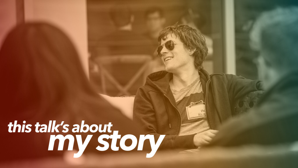 this talk's about my story