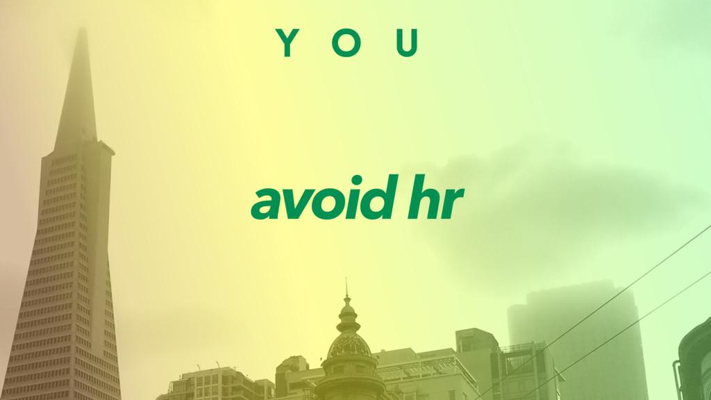 Y O U avoid hr