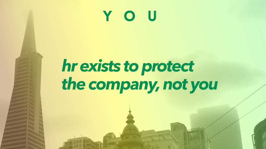 Y O U hr exists to protect the company, not you