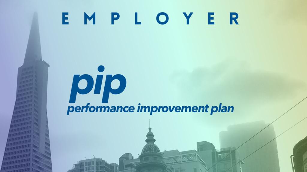 E M P L O Y E R pip performance improvement plan