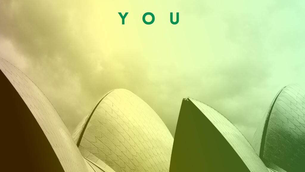 Y O U