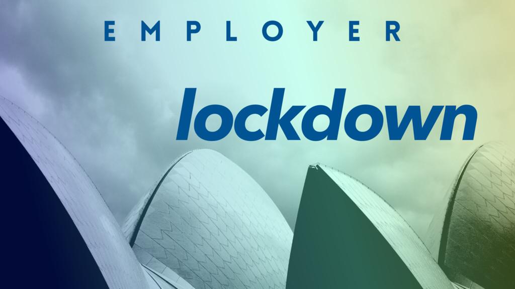 E M P L O Y E R lockdown