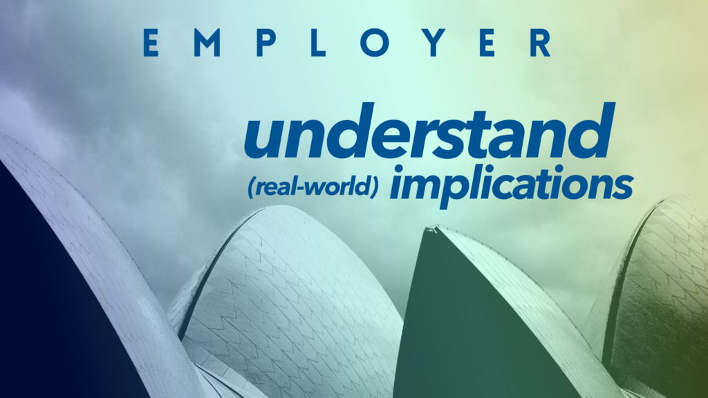 E M P L O Y E R understand implications (real-w...