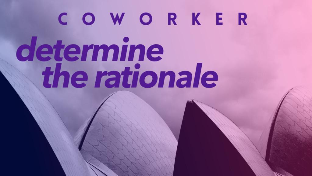C O W O R K E R determine the rationale