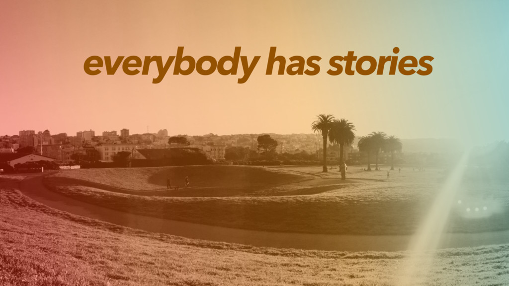 everybody has stories