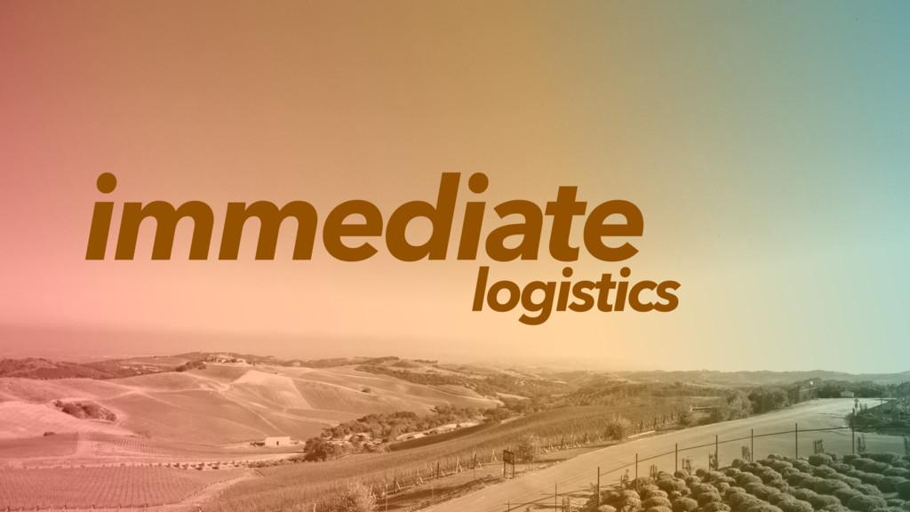 immediate logistics