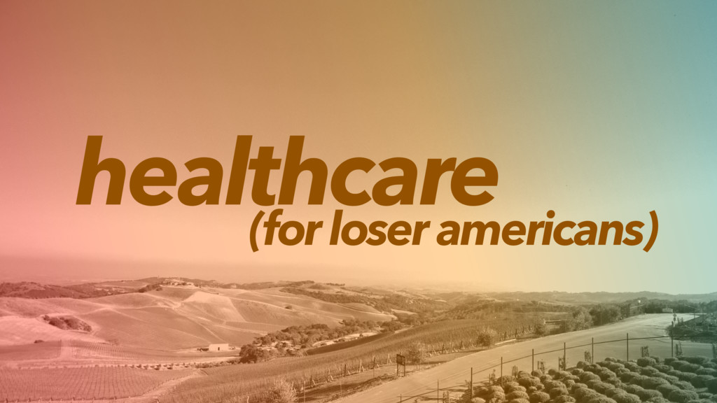 healthcare (for loser americans)