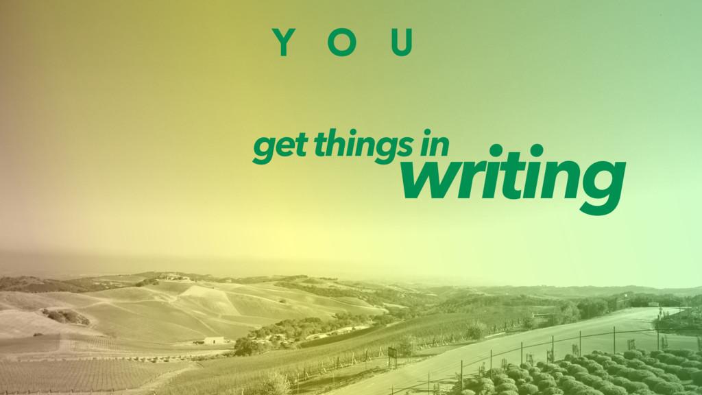 Y O U writing get things in